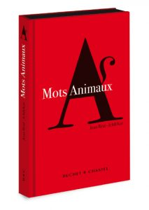 Mots Animaux – In collaboration with Jean Réal – Edited by Buchet Chastel.